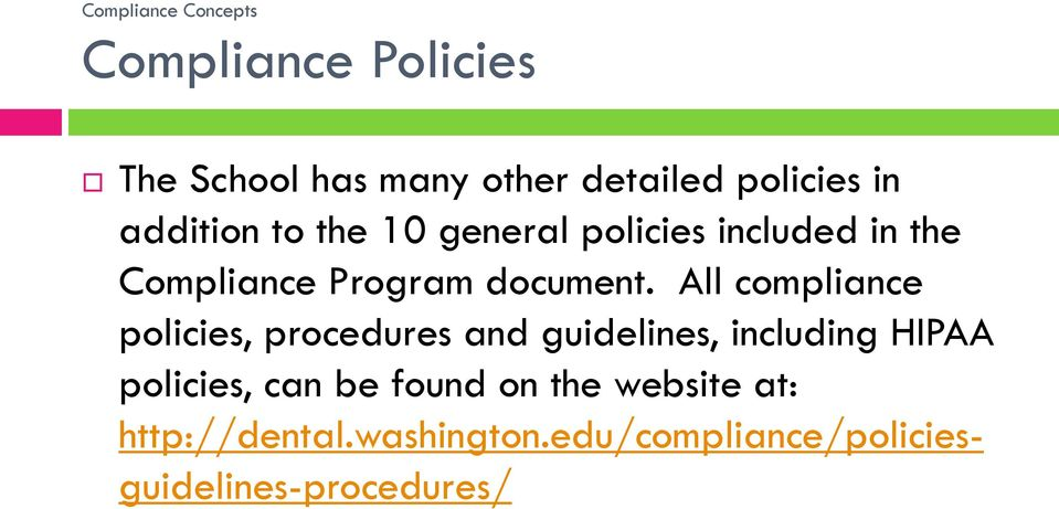 All compliance policies, procedures and guidelines, including HIPAA policies, can