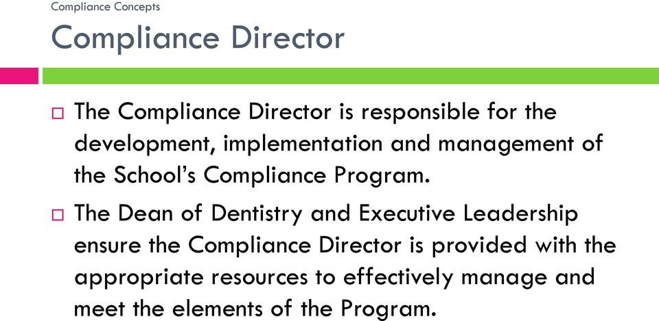 The Dean of Dentistry and Executive Leadership ensure the Compliance Director is