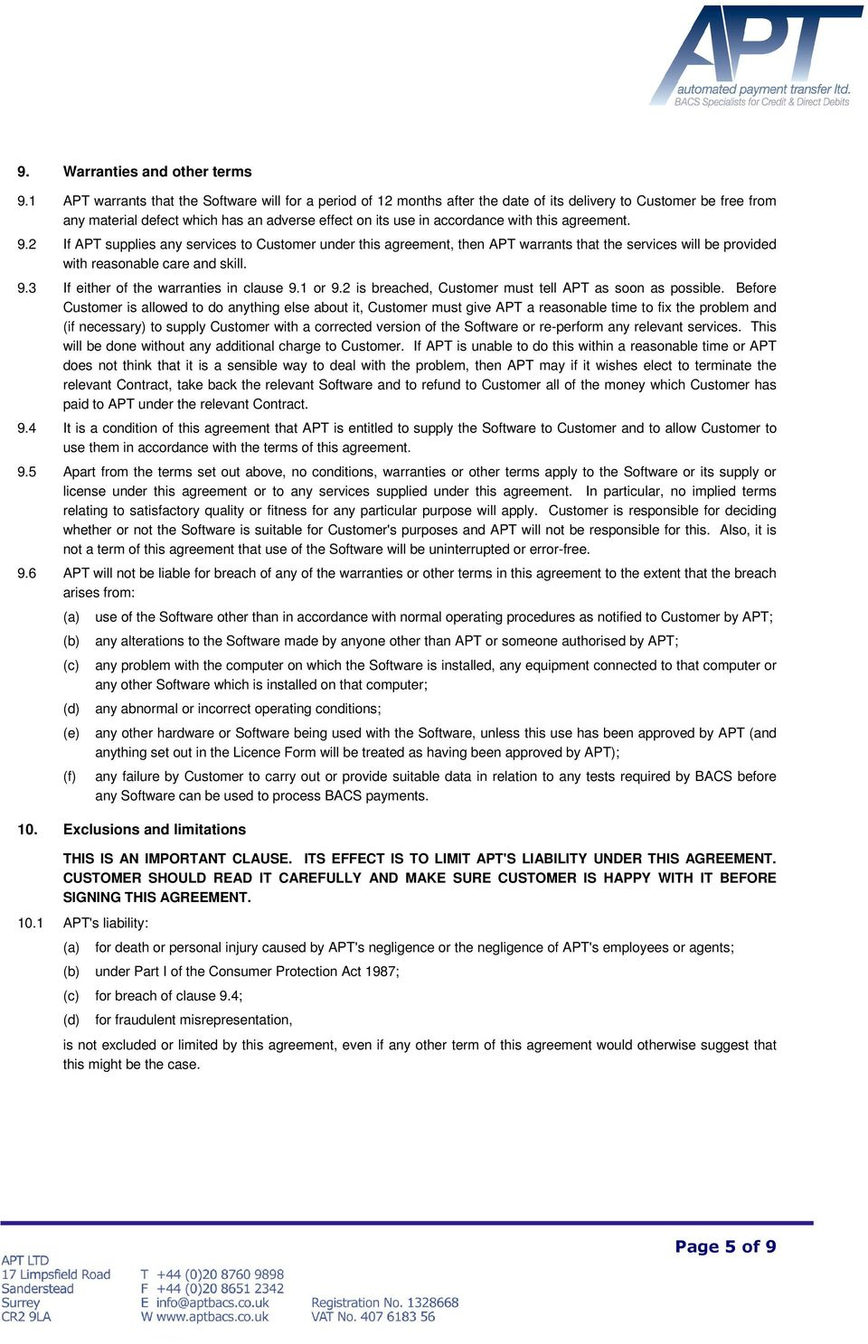 this agreement. 9.2 If APT supplies any services to Customer under this agreement, then APT warrants that the services will be provided with reasonable care and skill. 9.3 If either of the warranties in clause 9.