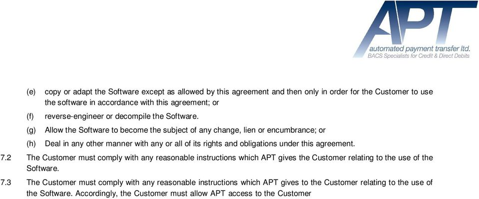 2 The Customer must comply with any reasonable instructions which APT gives the Customer relating to the use of the Software. 7.