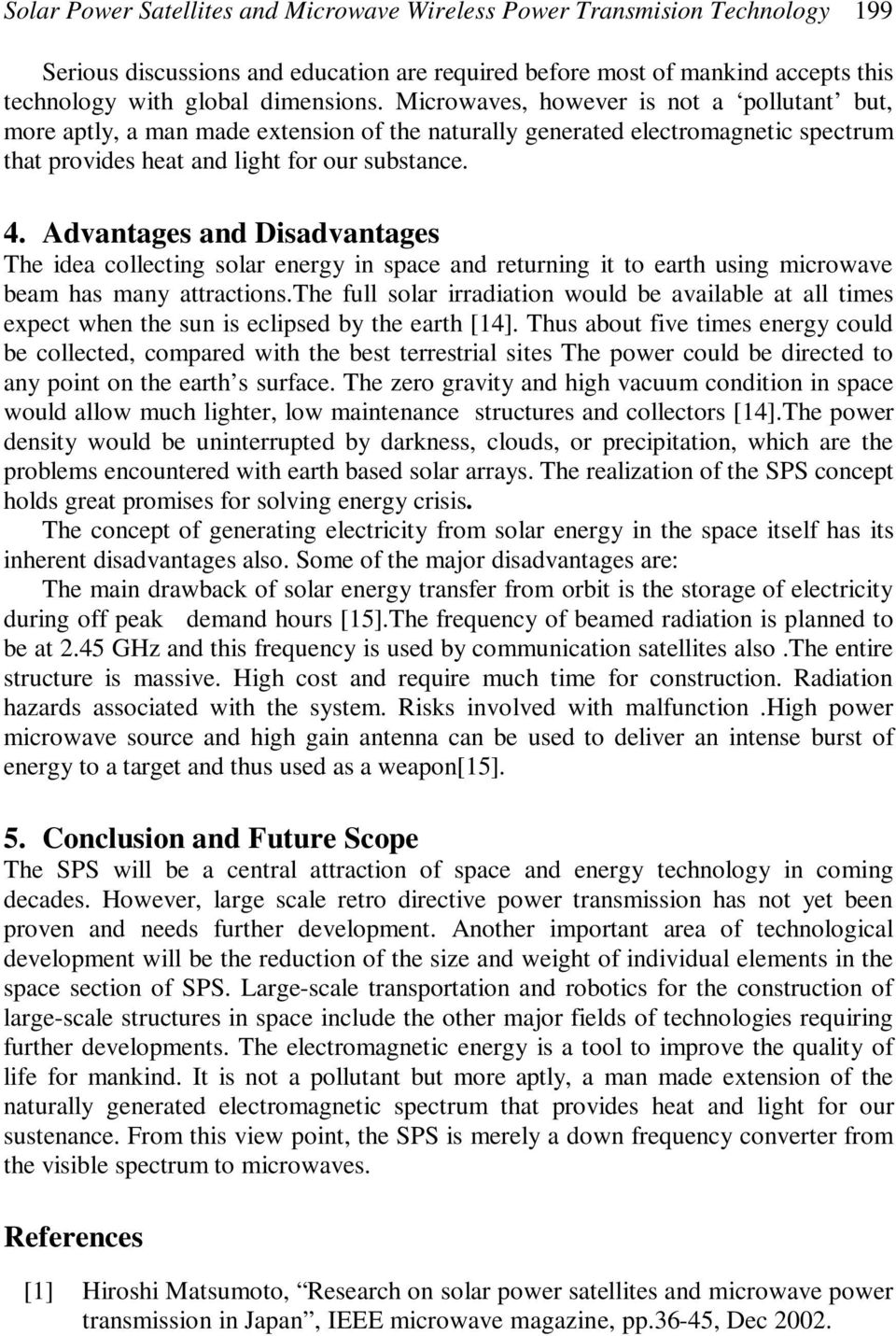 Advantages and Disadvantages The idea collecting solar energy in space and returning it to earth using microwave beam has many attractions.