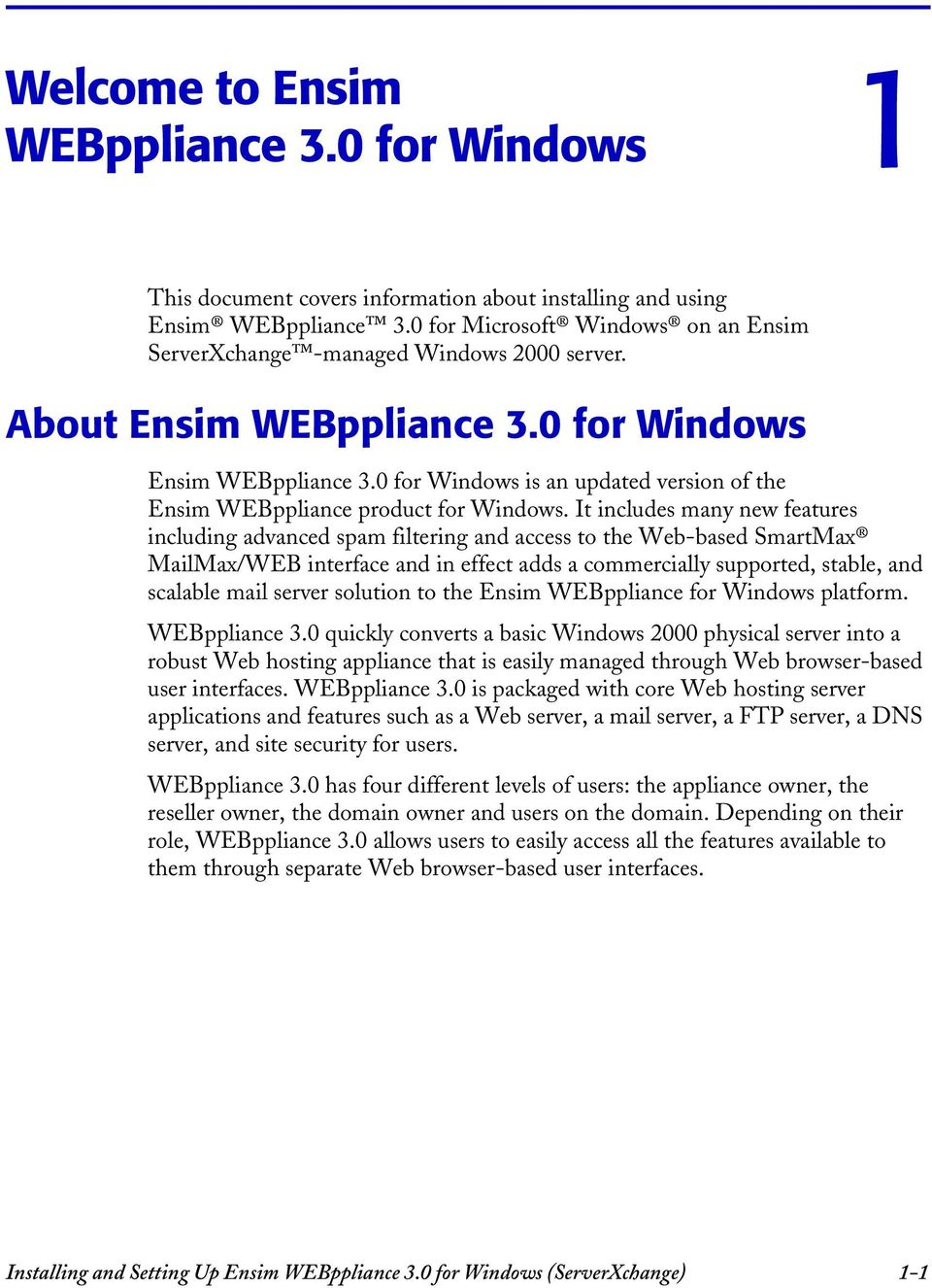 0 for Windows is an updated version of the Ensim WEBppliance product for Windows.