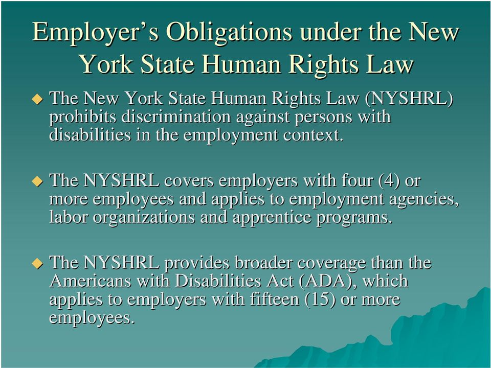 The NYSHRL covers employers with four (4) or more employees and applies to employment agencies, labor organizations and