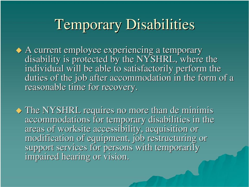 The NYSHRL requires no more than de minimis accommodations for temporary disabilities in the areas of worksite accessibility,
