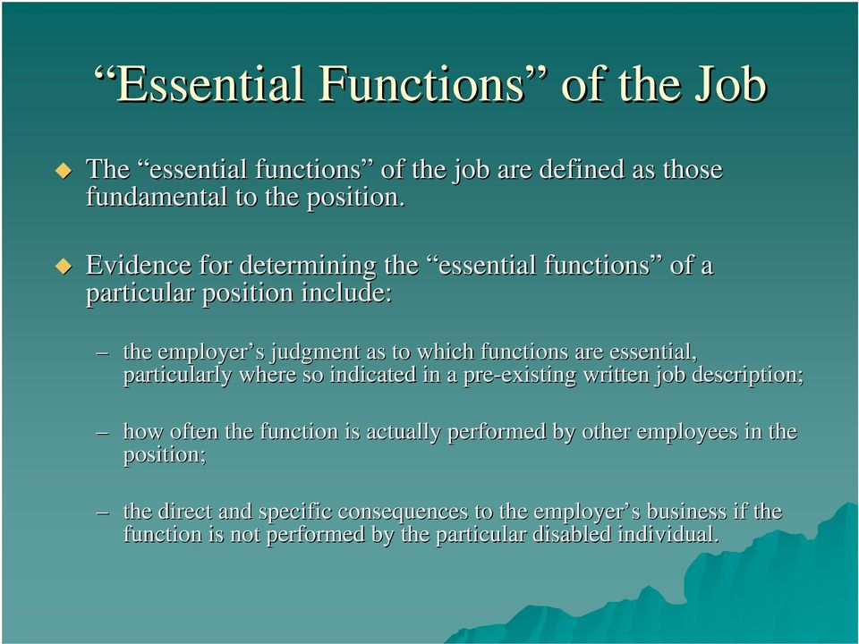 essential, particularly where so indicated in a pre-existing existing written job description; how often the function is actually performed