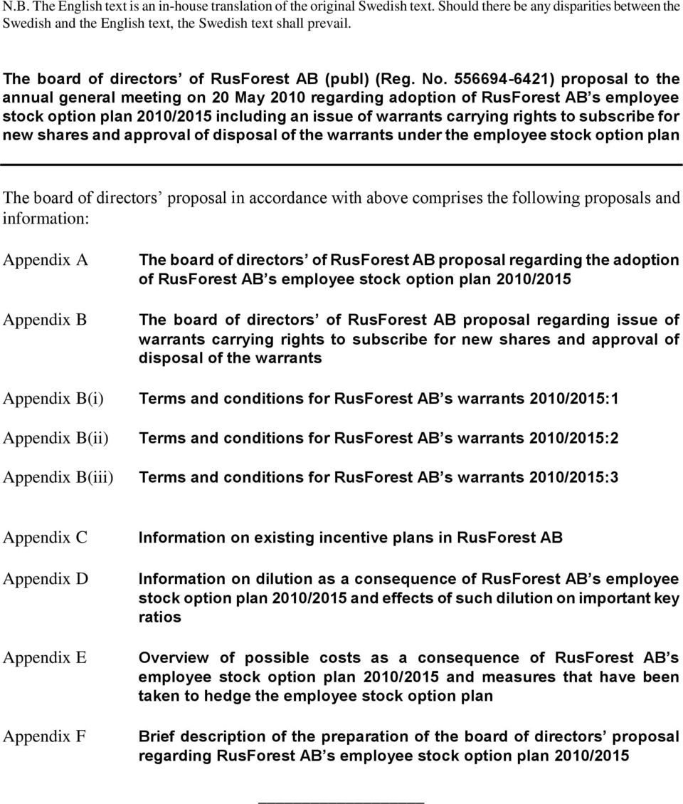 556694-6421) proposal to the annual general meeting on 20 May 2010 regarding adoption of RusForest AB s employee stock option plan 2010/2015 including an issue of warrants carrying rights to