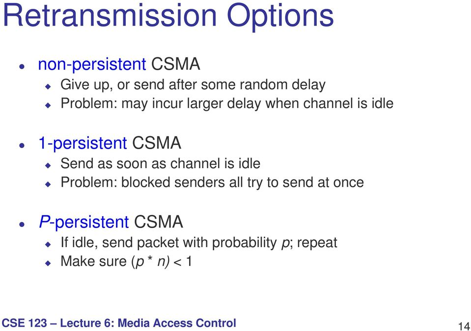 channel is idle Problem: blocked senders all try to send at once P-persistent CSMA If idle,