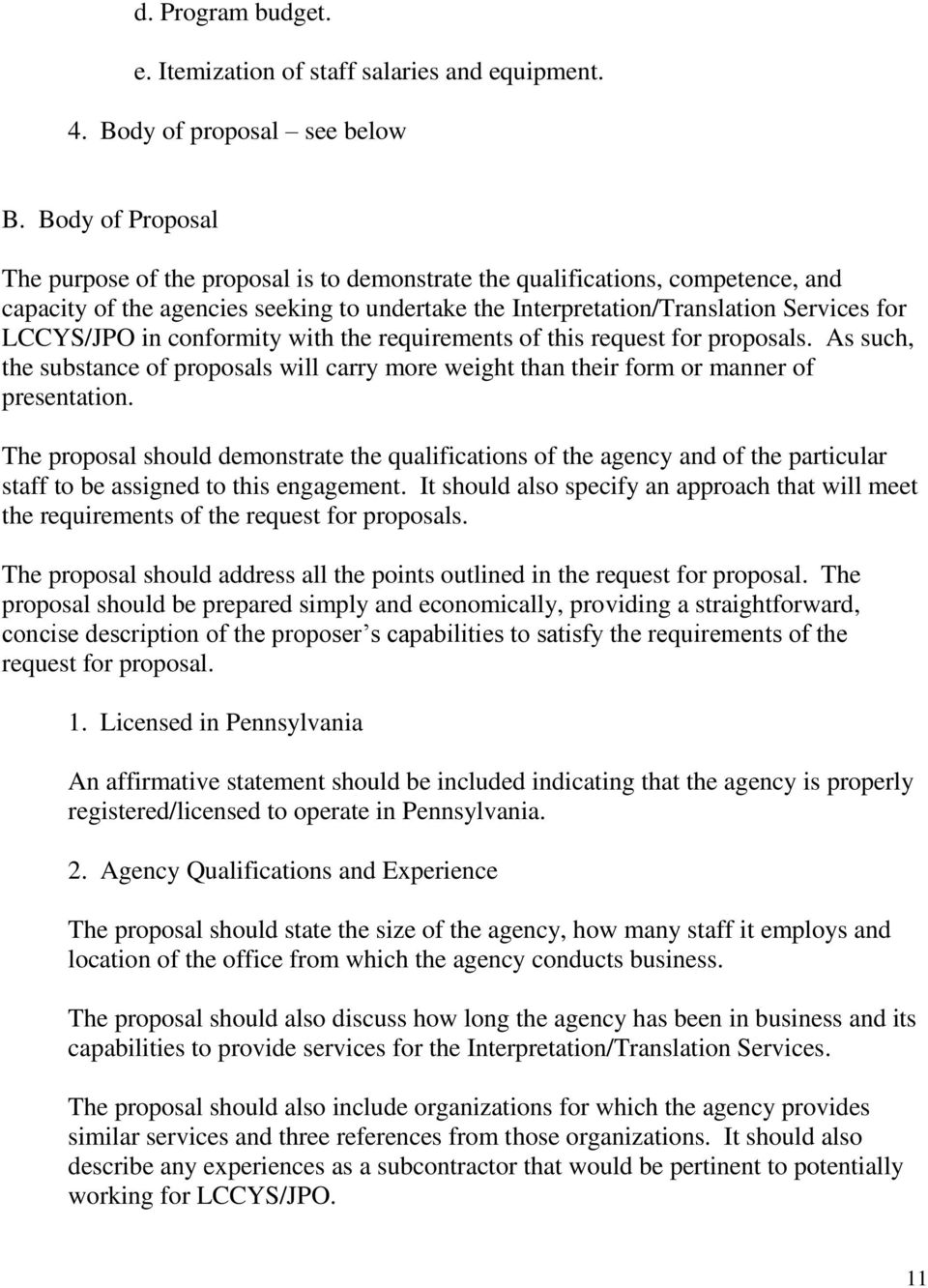 in conformity with the requirements of this request for proposals. As such, the substance of proposals will carry more weight than their form or manner of presentation.