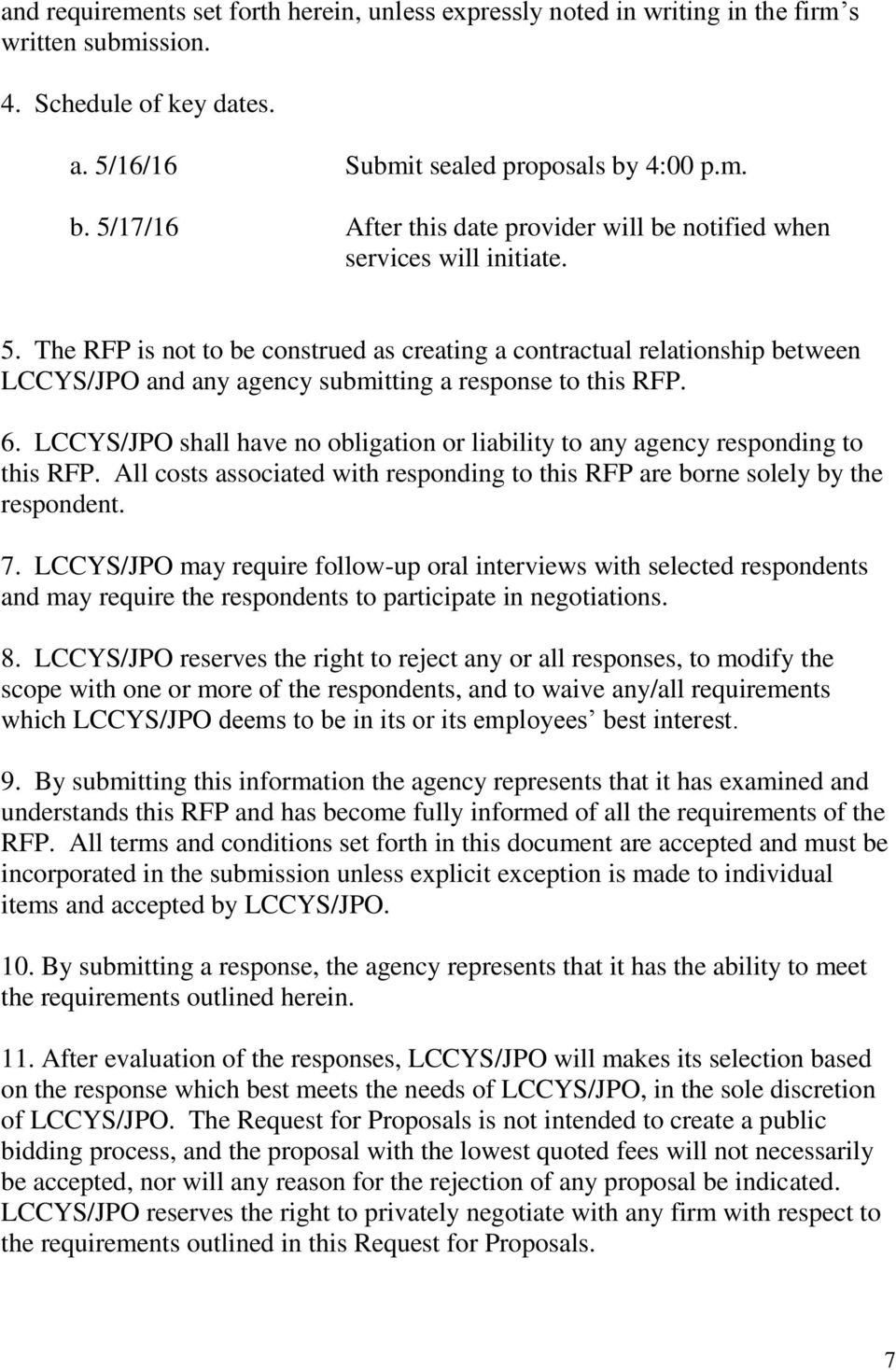 6. LCCYS/JPO shall have no obligation or liability to any agency responding to this RFP. All costs associated with responding to this RFP are borne solely by the respondent. 7.