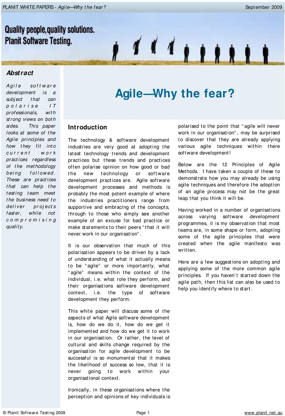 These are practices that can help the testing team meet the business need to deliver projects faster, while not compromising quality. Introduction Agile Why the fear?