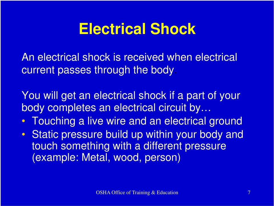 Touching a live wire and an electrical ground Static pressure build up within your body and touch
