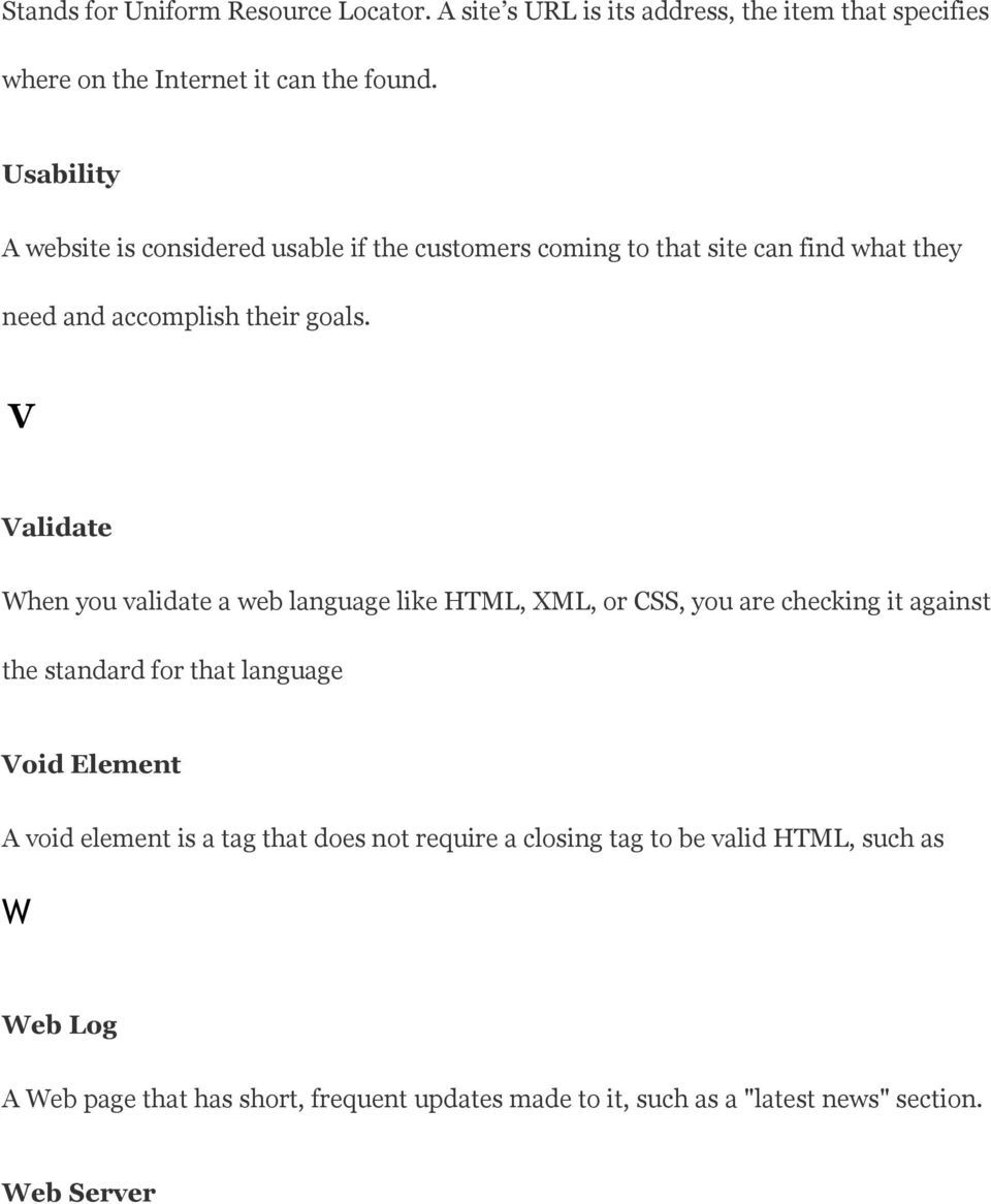 V Validate When you validate a web language like HTML, XML, or CSS, you are checking it against the standard for that language Void Element A void