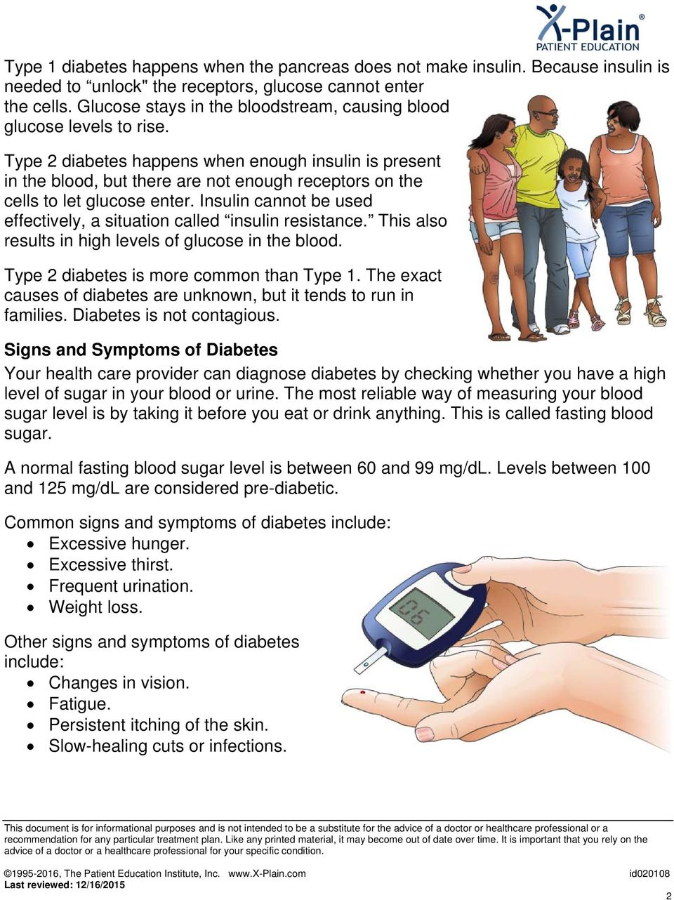 Type 2 diabetes happens when enough insulin is present in the blood, but there are not enough receptors on the cells to let glucose enter.