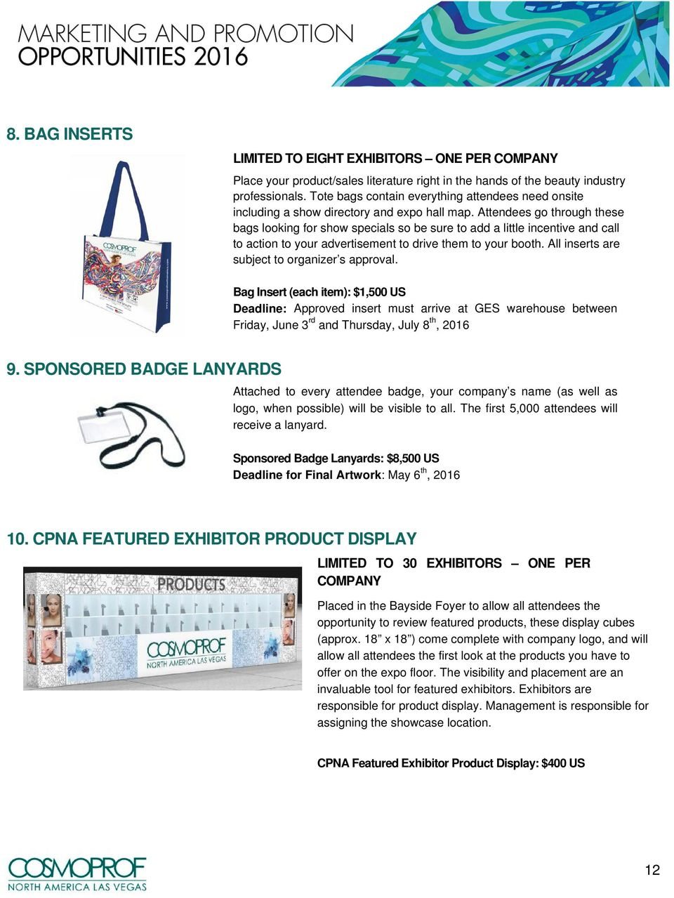 Attendees go through these bags looking for show specials so be sure to add a little incentive and call to action to your advertisement to drive them to your booth.
