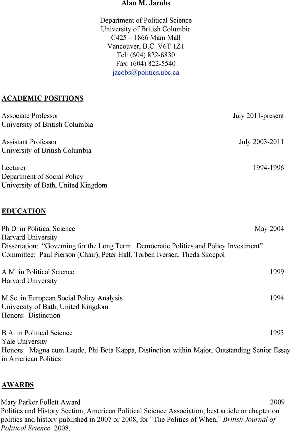 V6T 1Z1 Tel: (604) 822-6830 Fax: (604) 822-5540 ACADEMIC POSITIONS Associate Professor July 2011-present Assistant Professor July 2003-2011 Lecturer 1994-1996 Department of Social Policy University