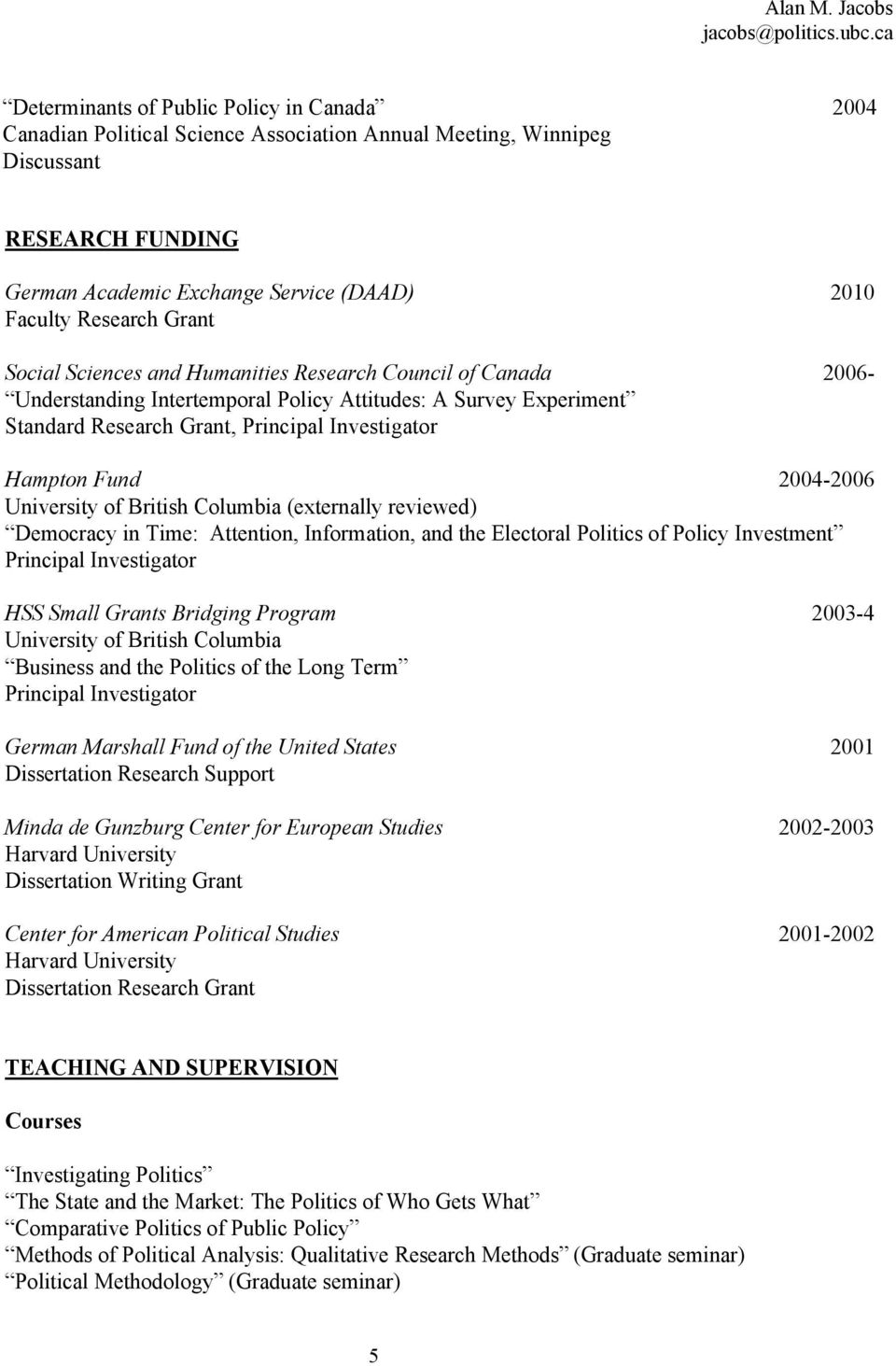2004-2006 (externally reviewed) Democracy in Time: Attention, Information, and the Electoral Politics of Policy Investment Principal Investigator HSS Small Grants Bridging Program 2003-4 Business and