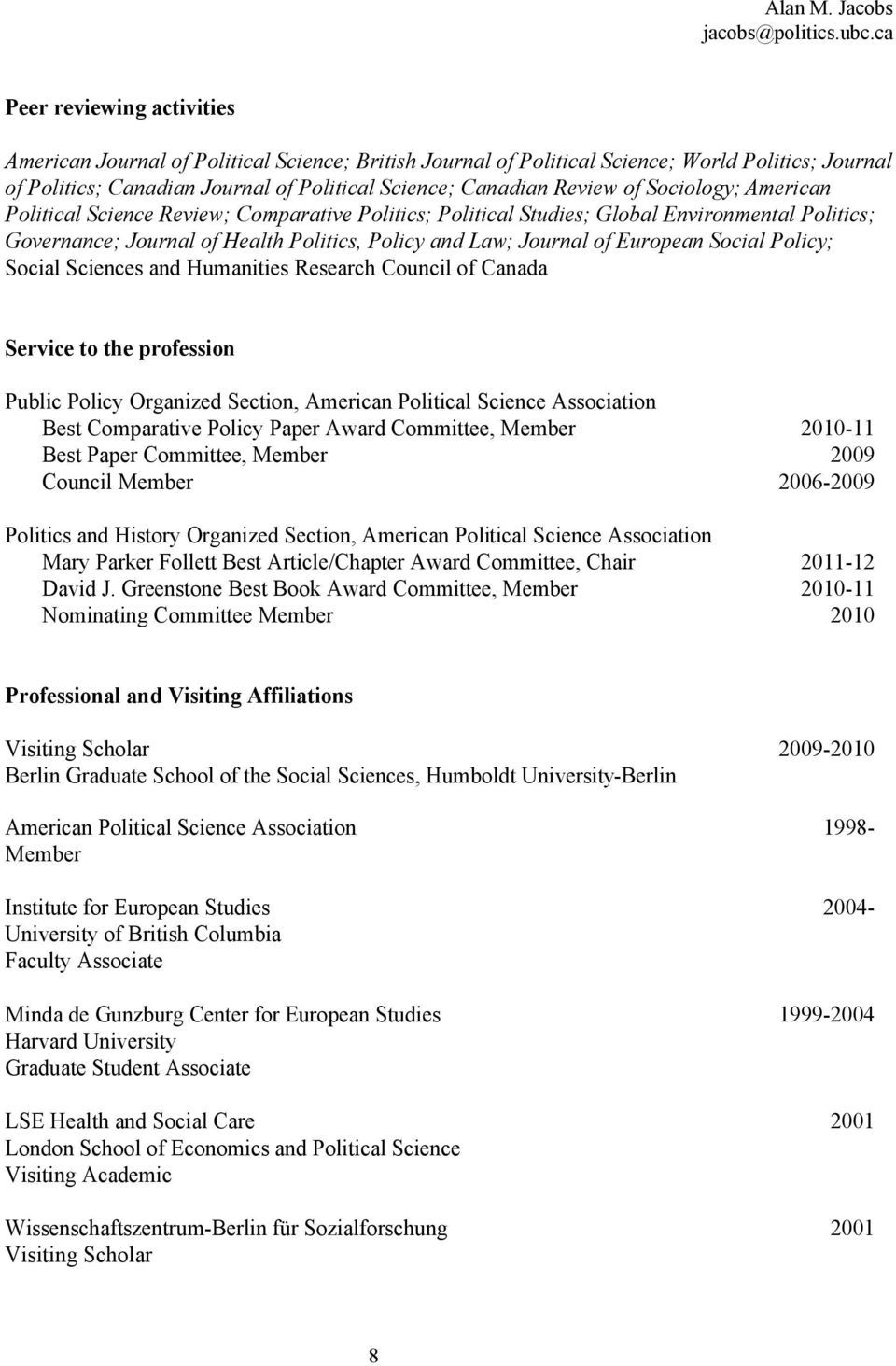 Social Policy; Social Sciences and Humanities Research Council of Canada Service to the profession Public Policy Organized Section, American Political Science Association Best Comparative Policy