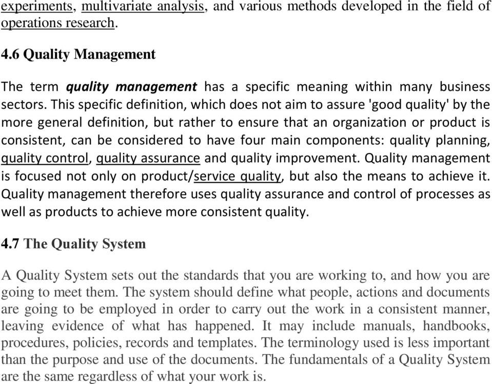 This specific definition, which does not aim to assure 'good quality' by the more general definition, but rather to ensure that an organization or product is consistent, can be considered to have