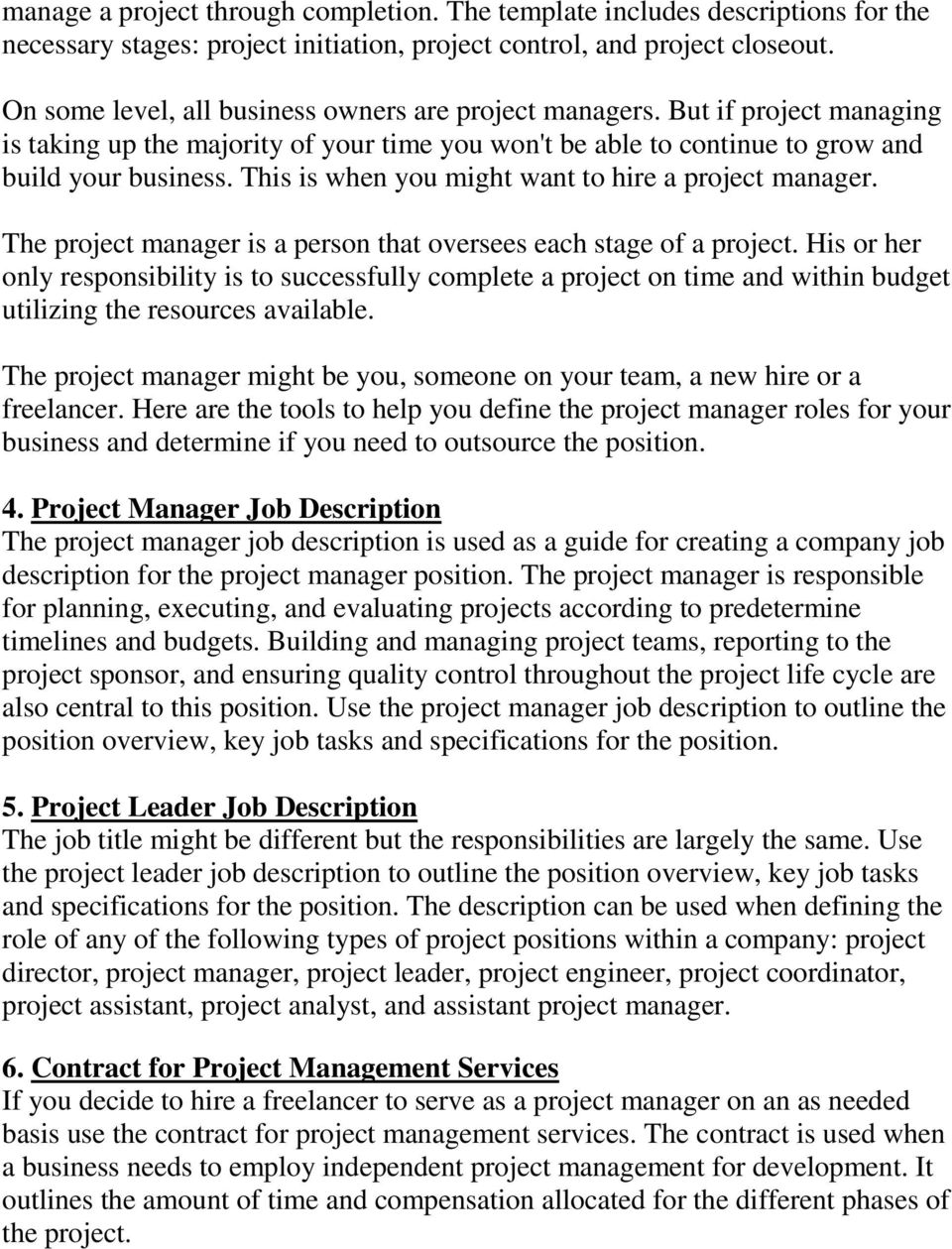 This is when you might want to hire a project manager. The project manager is a person that oversees each stage of a project.