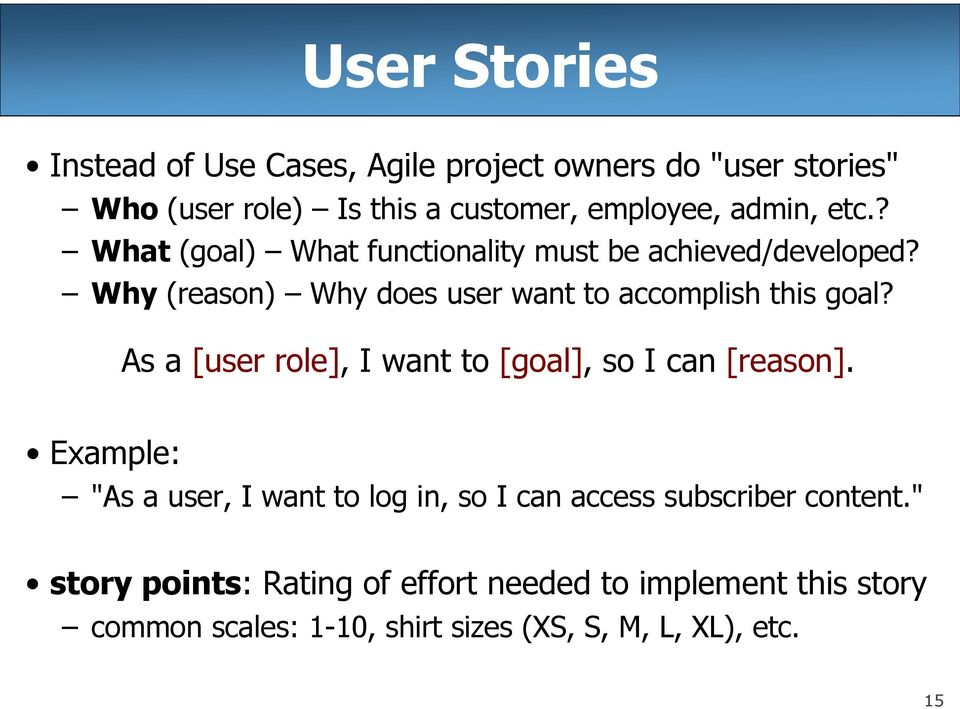 Why (reason) Why does user want to accomplish this goal? As a [user role], I want to [goal], so I can [reason].
