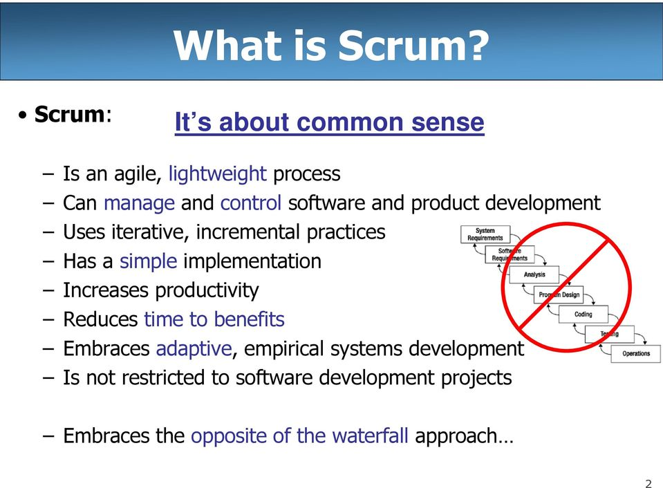 product development Uses iterative, incremental practices Has a simple implementation Increases