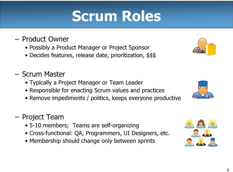 values and practices Remove impediments / politics, keeps everyone productive Project Team 5-10 members; Teams
