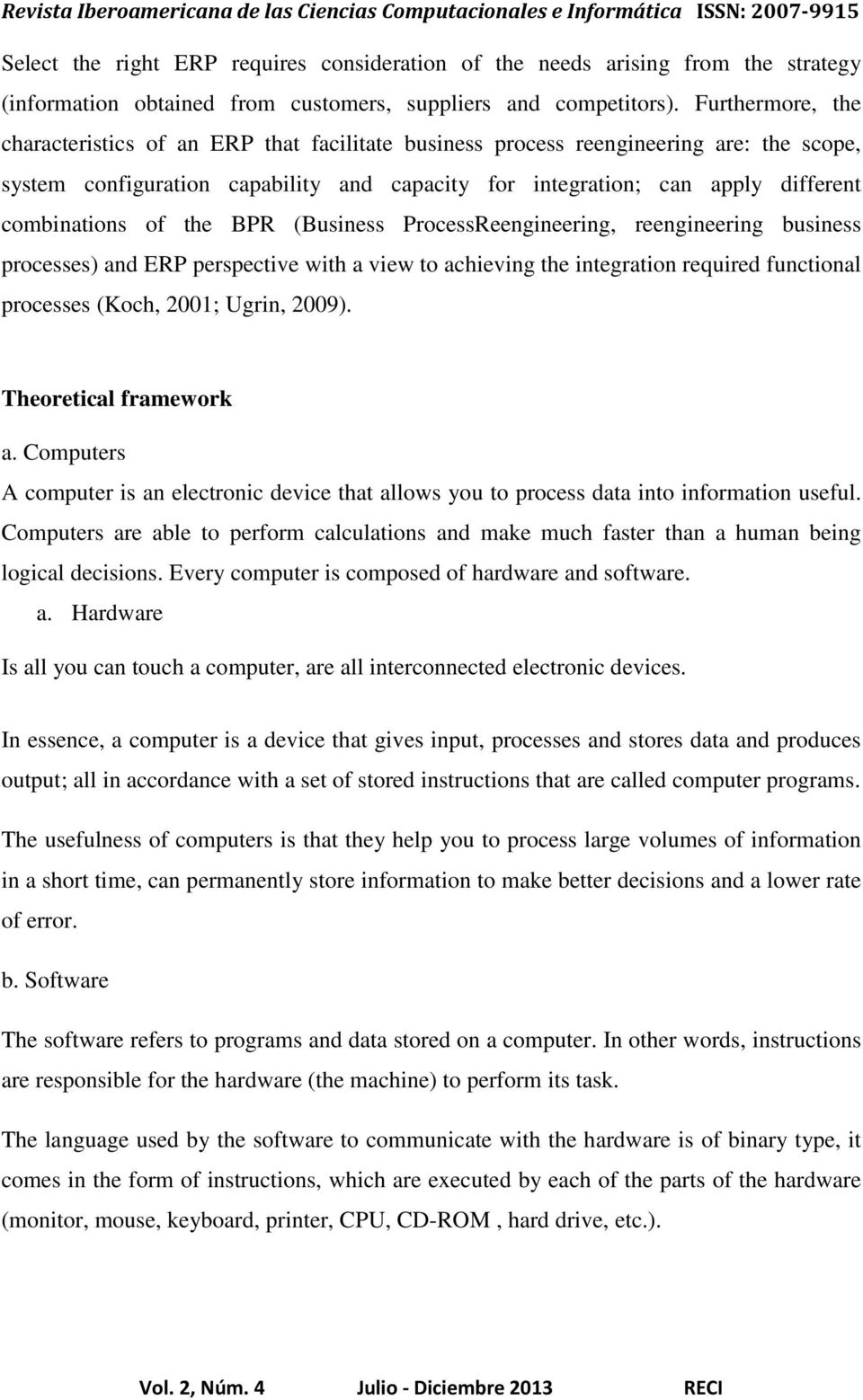 combinations of the BPR (Business ProcessReengineering, reengineering business processes) and ERP perspective with a view to achieving the integration required functional processes (Koch, 2001;