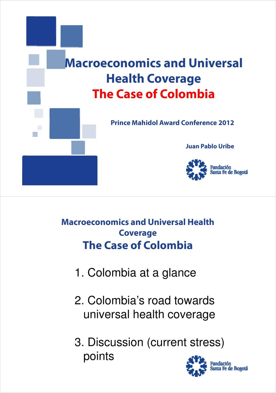 Health Coverage The Case of Colombia 1. Colombia at a glance 2.