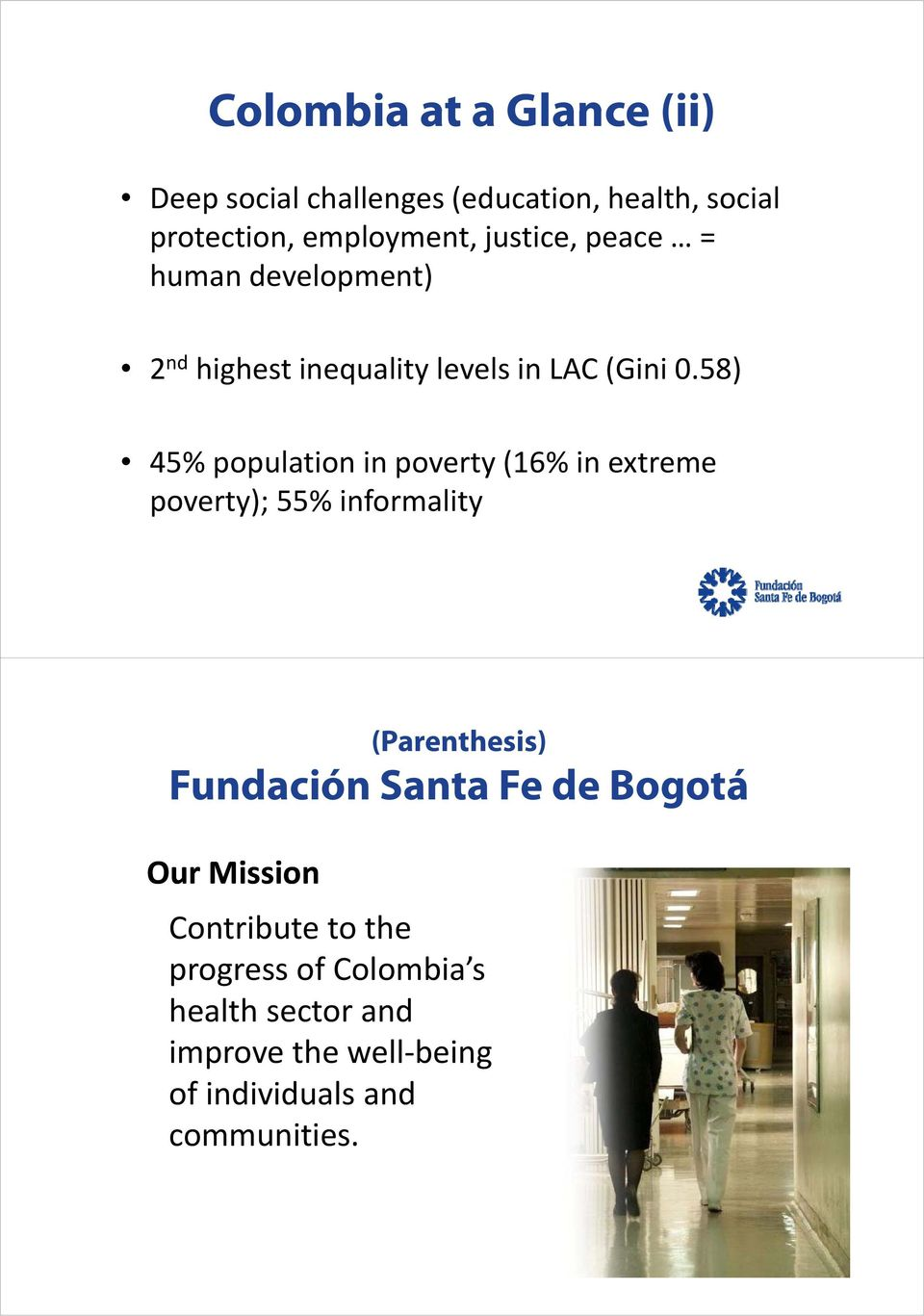 58) 45% population p in poverty y( (16% in extreme poverty); 55% informality (Parenthesis) Fundación Santa