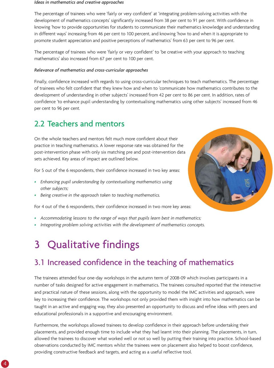 With confidence in knowing how to provide opportunities for students to communicate their mathematics knowledge and understanding in different ways increasing from 46 per cent to 100 percent, and