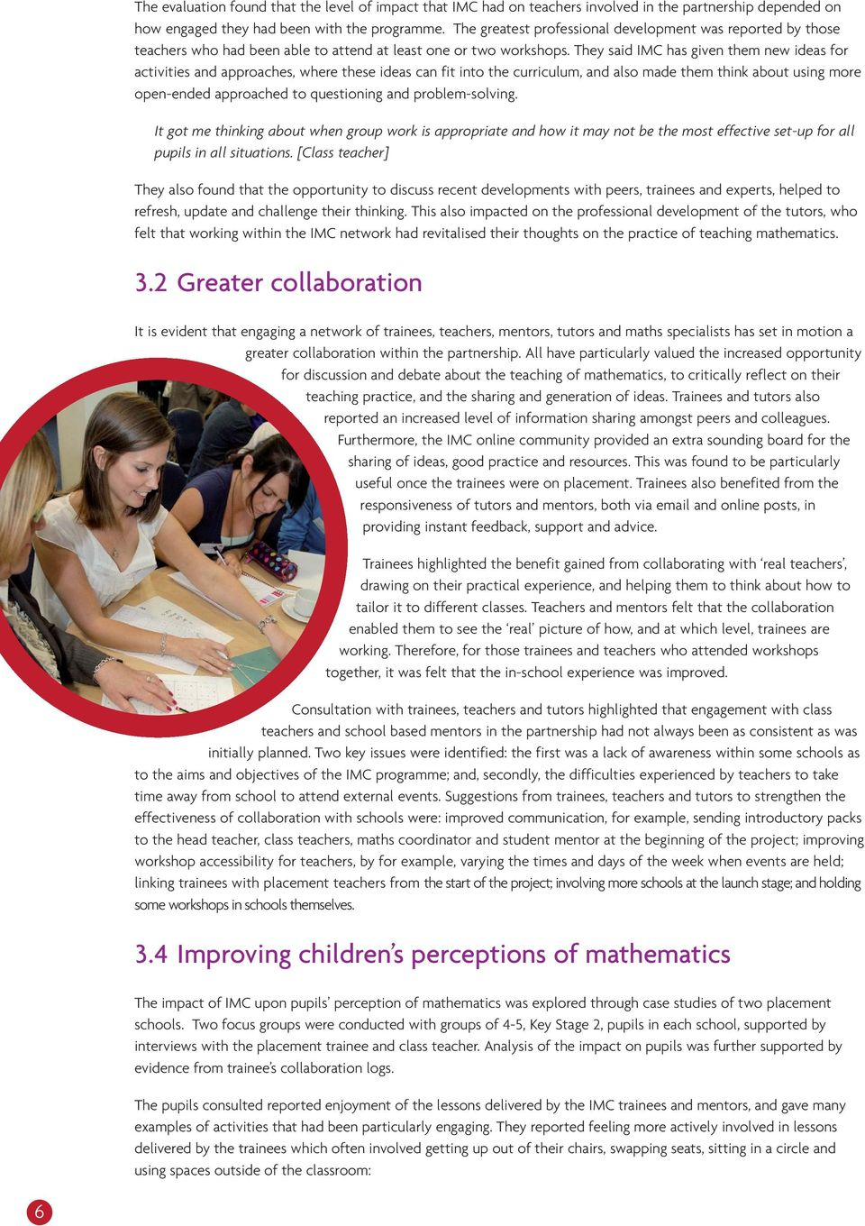 They said IMC has given them new ideas for activities and approaches, where these ideas can fit into the curriculum, and also made them think about using more open-ended approached to questioning and