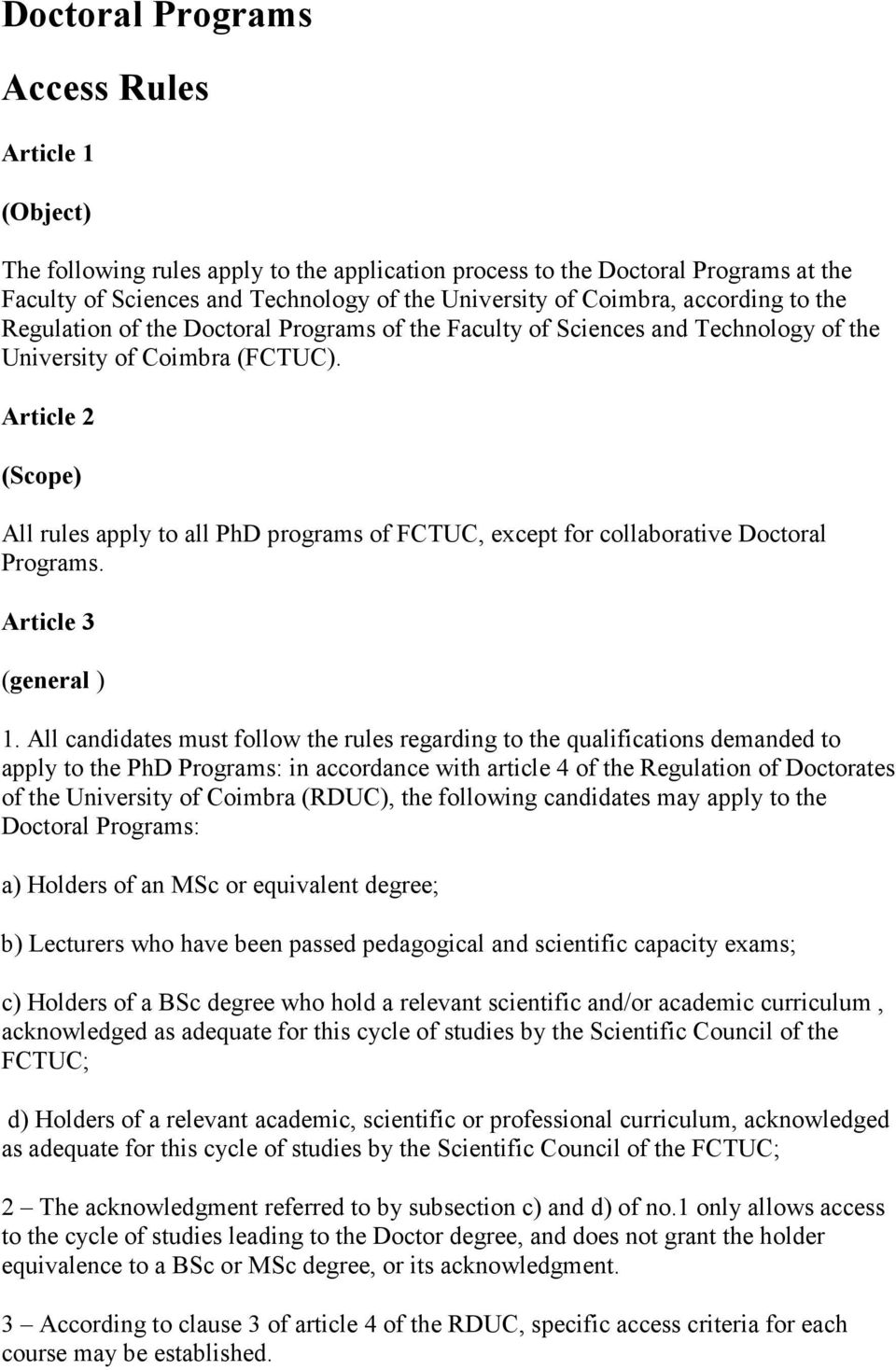 Article 2 (Scope) All rules apply to all PhD programs of FCTUC, except for collaborative Doctoral Programs. Article 3 (general ) 1.