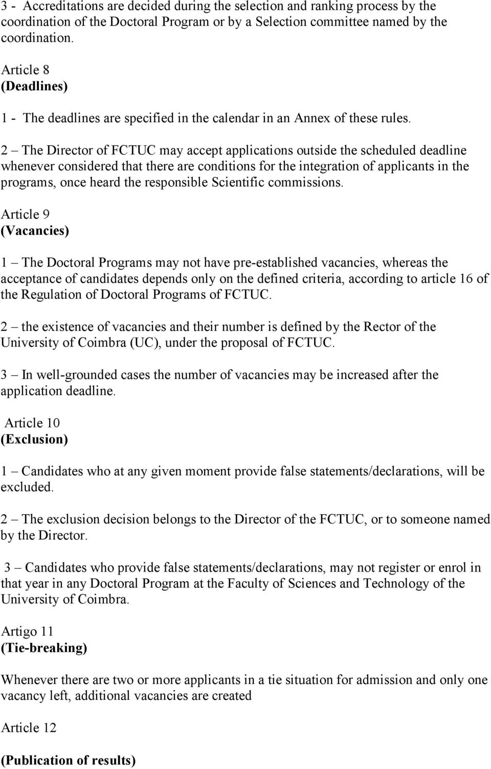 2 The Director of FCTUC may accept applications outside the scheduled deadline whenever considered that there are conditions for the integration of applicants in the programs, once heard the
