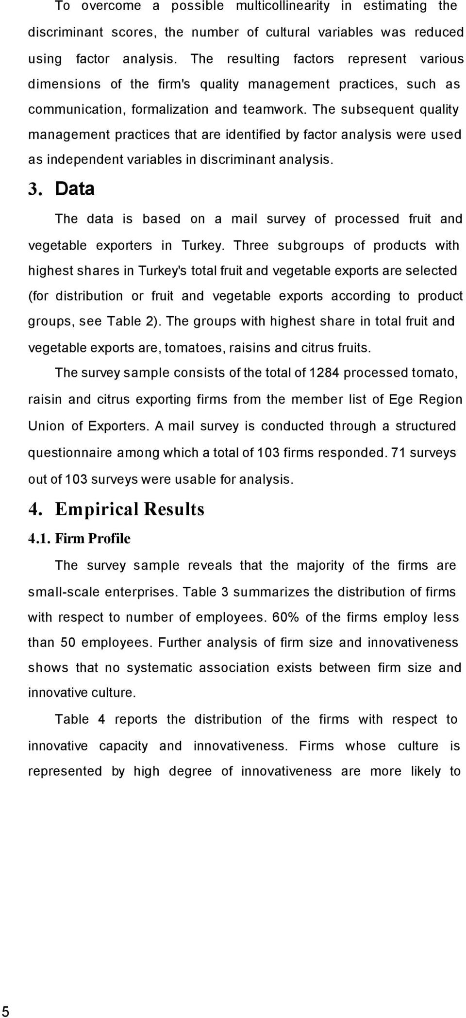 The subsequent quality management practices that are identified by factor analysis were used as independent variables in discriminant analysis. 3.