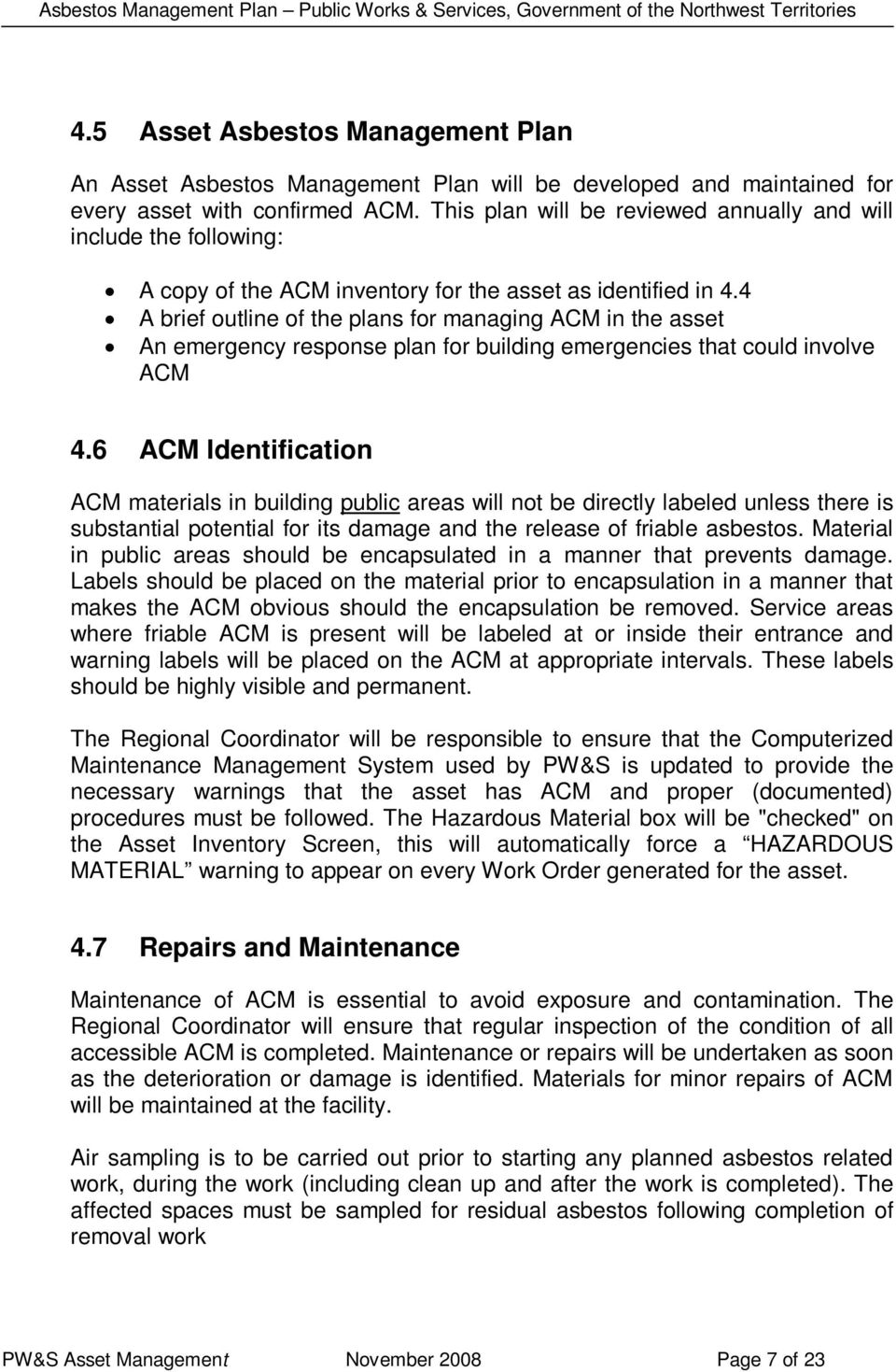 4 A brief outline of the plans for managing ACM in the asset An emergency response plan for building emergencies that could involve ACM 4.