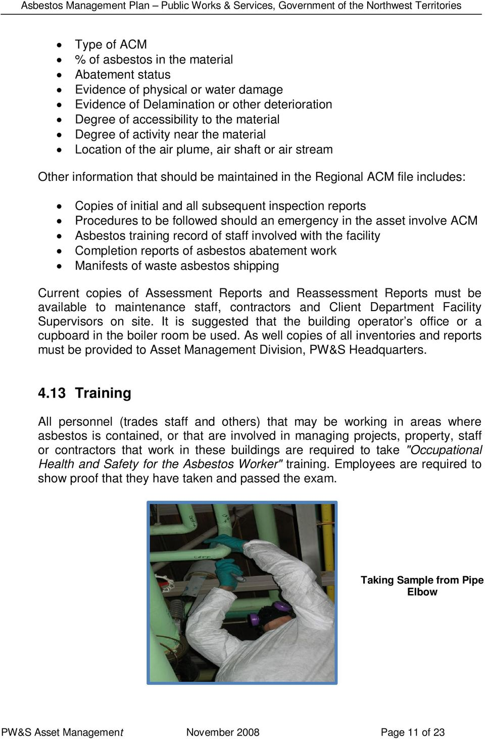 inspection reports Procedures to be followed should an emergency in the asset involve ACM Asbestos training record of staff involved with the facility Completion reports of asbestos abatement work