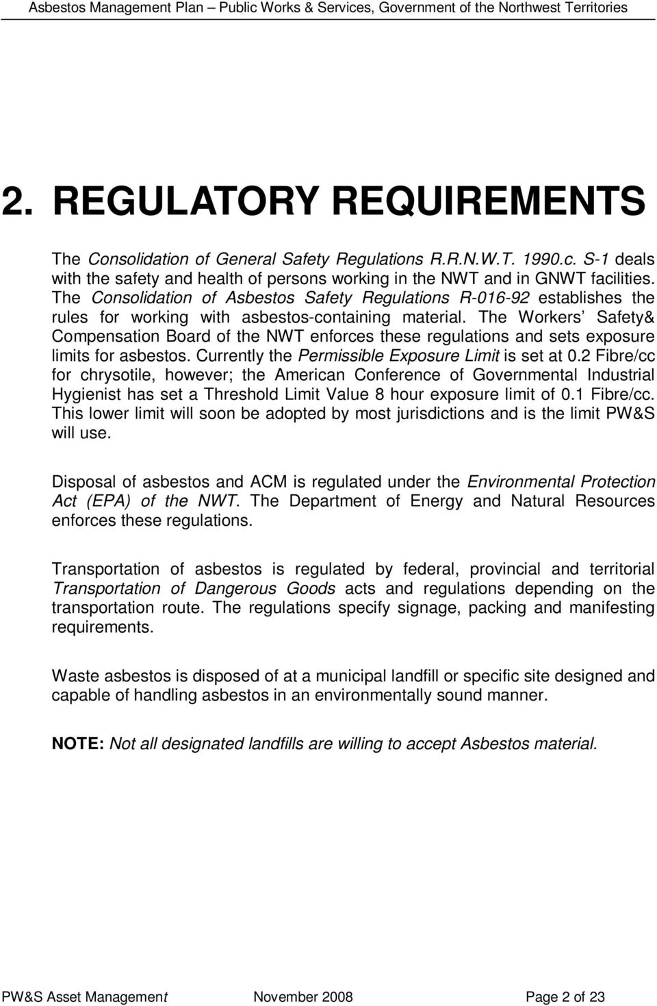 The Workers Safety& Compensation Board of the NWT enforces these regulations and sets exposure limits for asbestos. Currently the Permissible Exposure Limit is set at 0.