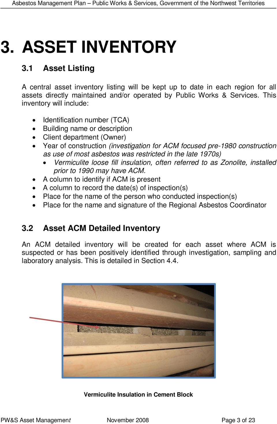 most asbestos was restricted in the late 1970s) Vermiculite loose fill insulation, often referred to as Zonolite, installed prior to 1990 may have ACM.