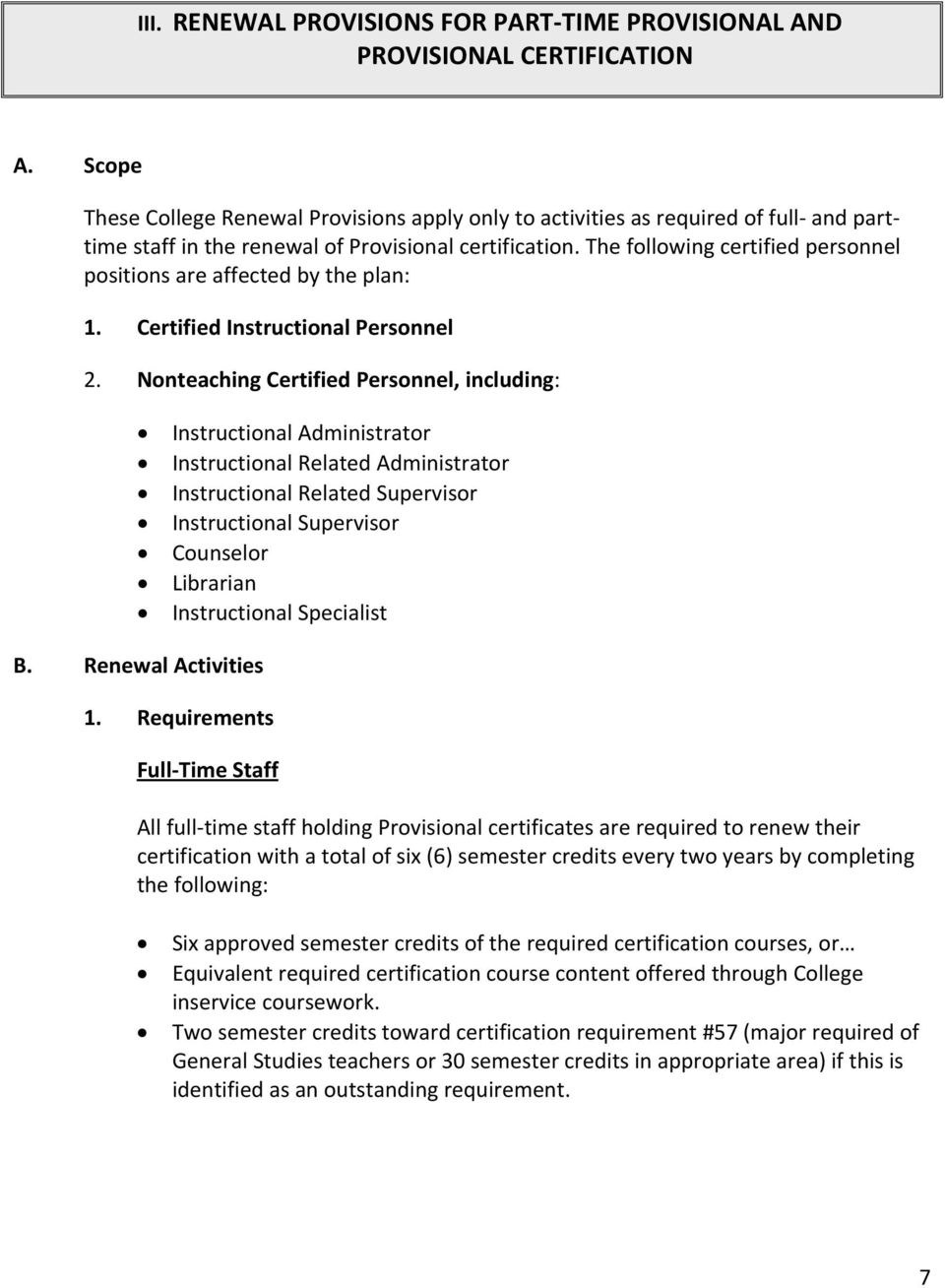 The following certified personnel positions are affected by the plan: 1. Certified Instructional Personnel 2.