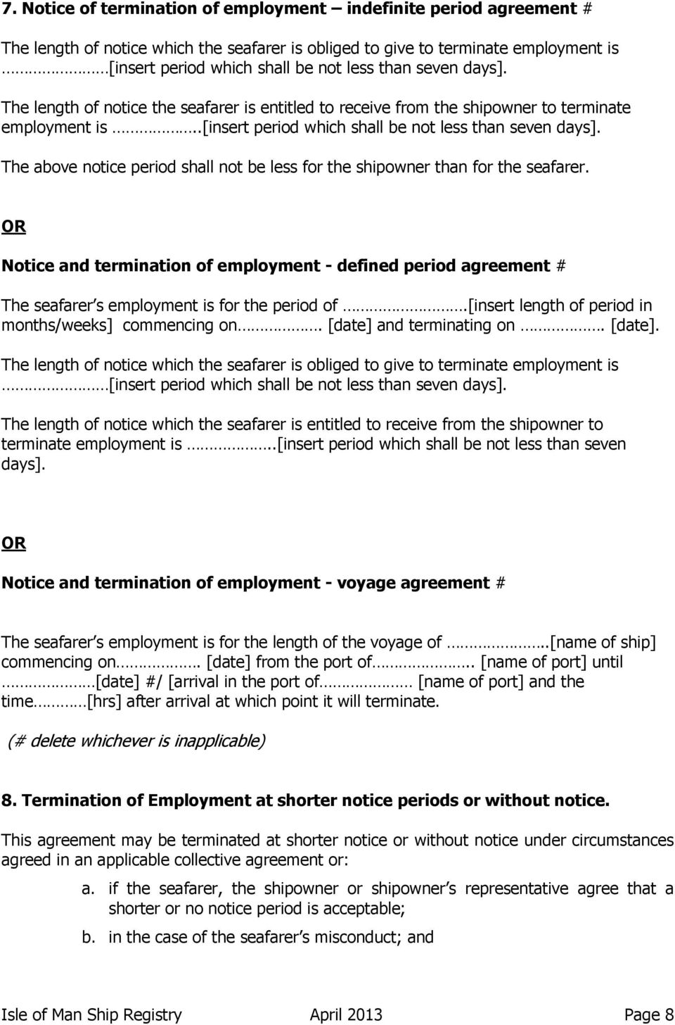 The above notice period shall not be less for the shipowner than for the seafarer. OR Notice and termination of employment - defined period agreement # The seafarer s employment is for the period of.