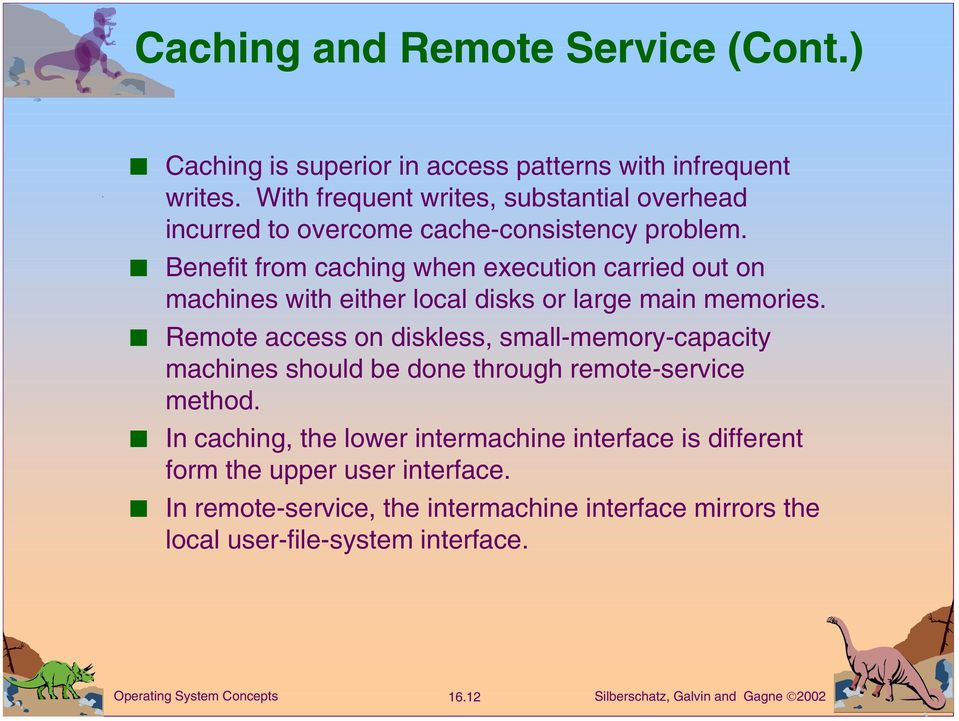 Benefit from caching when execution carried out on machines with either local disks or large main memories.