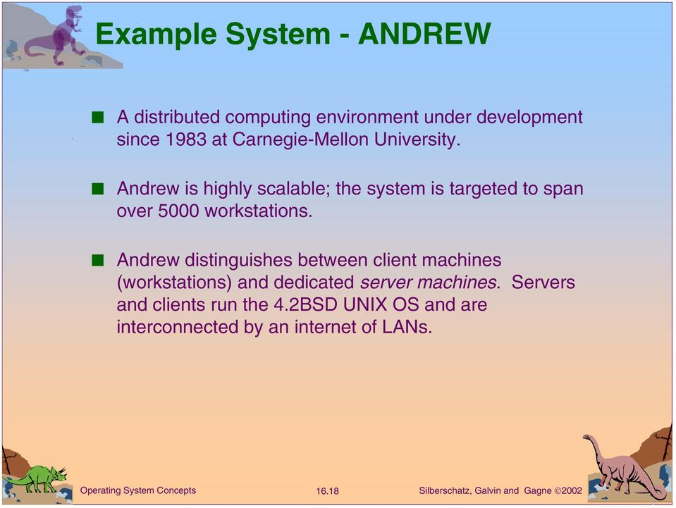 Andrew is highly scalable; the system is targeted to span over 5000 workstations.