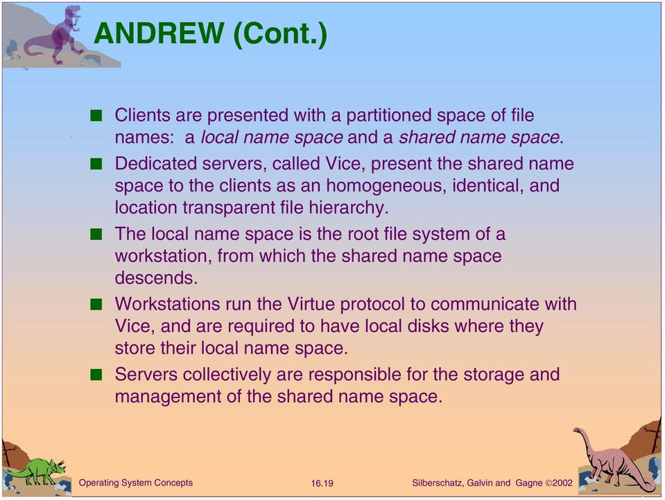 The local name space is the root file system of a workstation, from which the shared name space descends.
