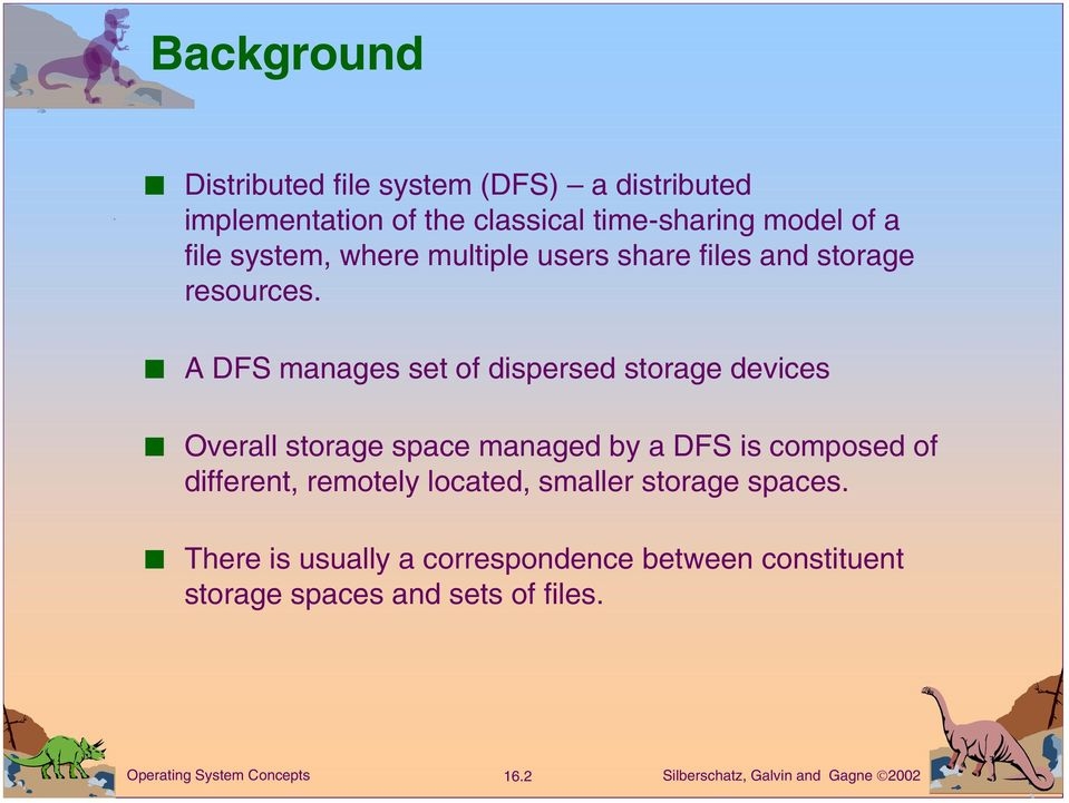 A DFS manages set of dispersed storage devices Overall storage space managed by a DFS is composed of