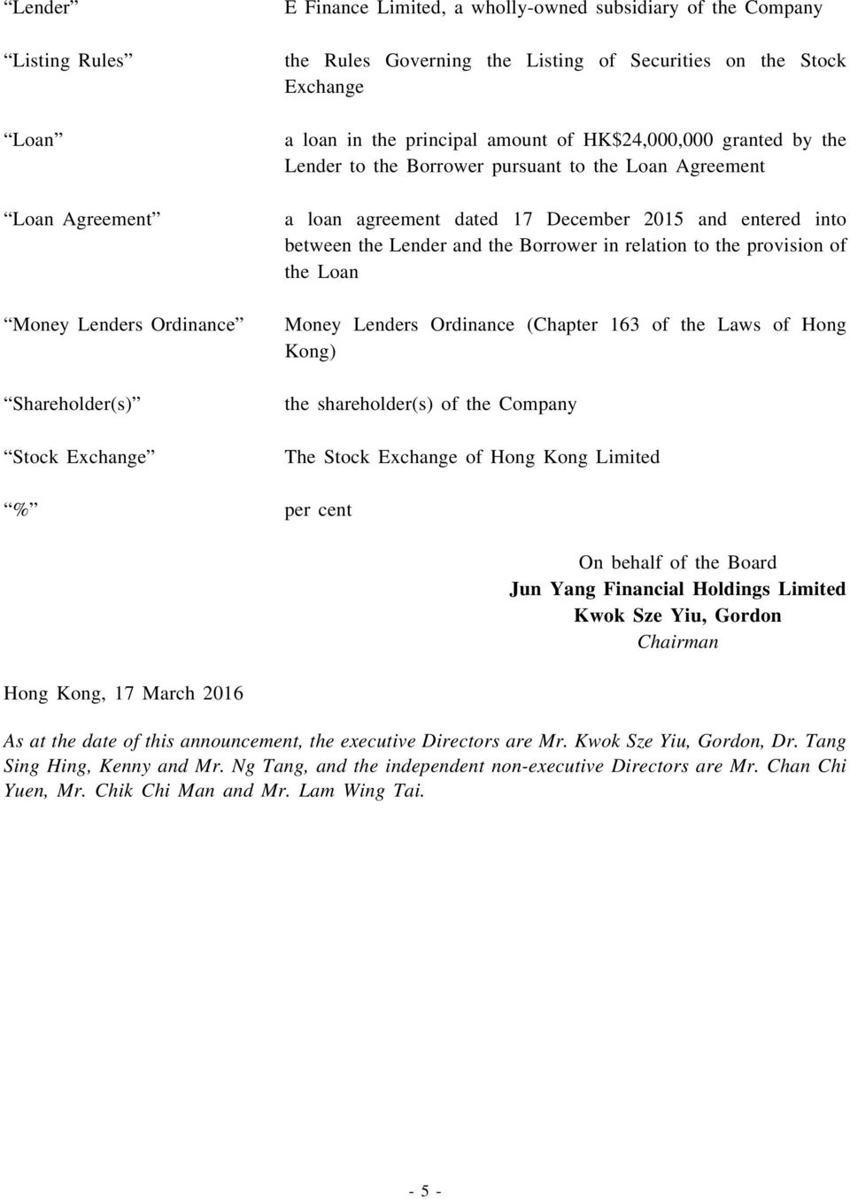 entered into between the Lender and the Borrower in relation to the provision of the Loan Money Lenders Ordinance (Chapter 163 of the Laws of Hong Kong) the shareholder(s) of the Company The Stock