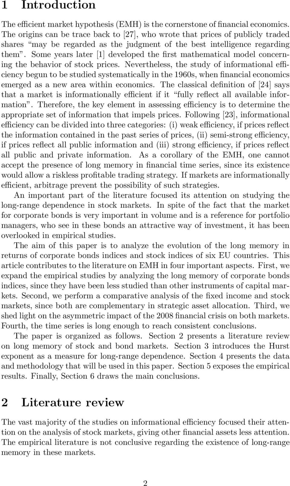 "review of evidence concerning the efficiency That the evidence on the emh was so strong that it could only be neglected by large-scale empirical studies (fama, 1965) in 1967, h roberts first coined the concept ""efficient market hypothesis"" and divided market efficiency into the strong and the weak forms in 1970, this division was expanded by fama who added the."