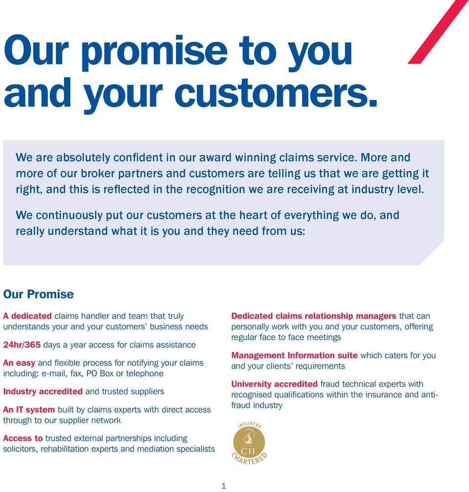 We continuously put our customers at the heart of everything we do, and really understand what it is you and they need from us: Our Promise A dedicated claims handler and team that truly understands
