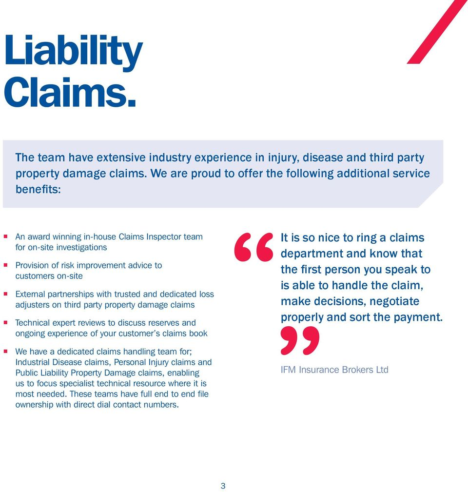 External partnerships with trusted and dedicated loss adjusters on third party property damage claims Technical expert reviews to discuss reserves and ongoing experience of your customer s claims