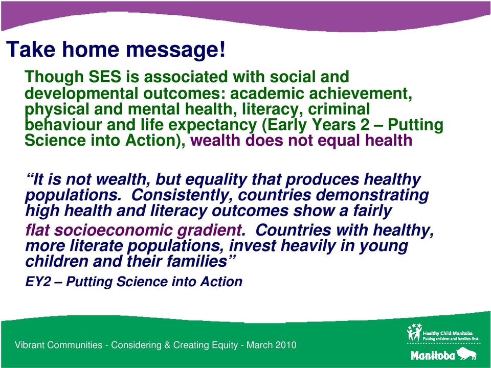 behaviour and life expectancy (Early Years 2 Putting Science into Action), wealth does not equal health It is not wealth, but equality that