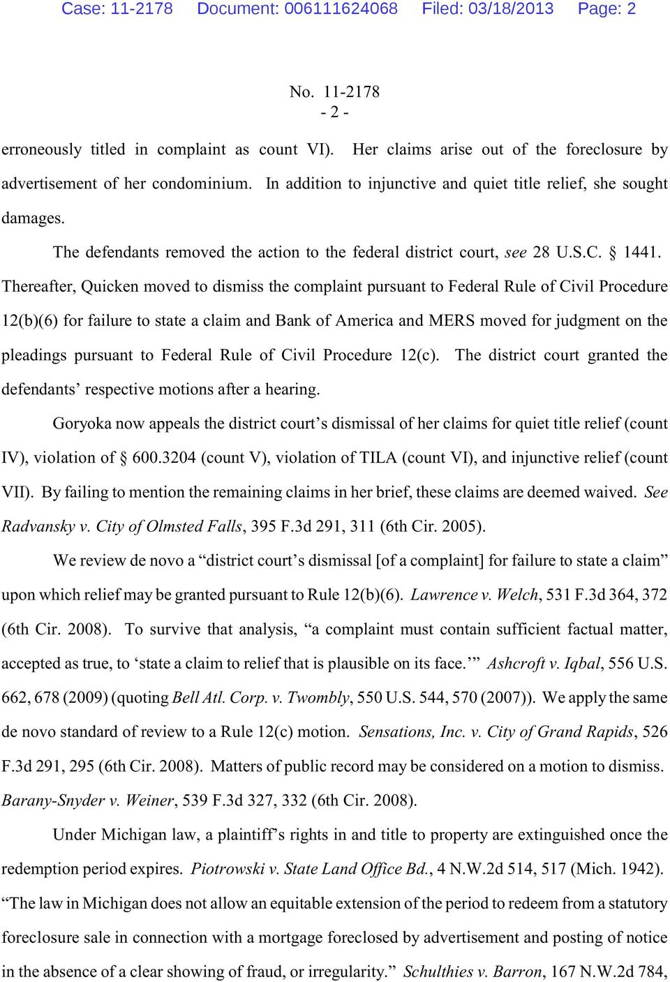 Thereafter, Quicken moved to dismiss the complaint pursuant to Federal Rule of Civil Procedure 12(b(6 for failure to state a claim and Bank of America and MERS moved for judgment on the pleadings
